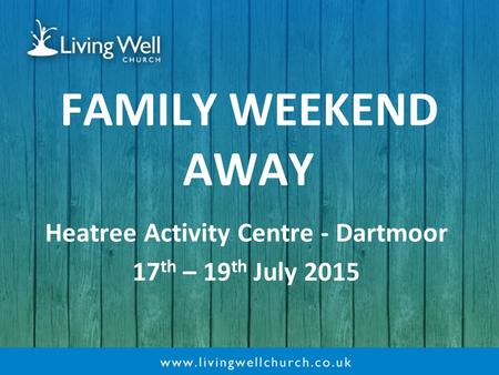 FAMILY WEEKEND AWAY Heatree Activity Centre - Dartmoor 17 th – 19 th July 2015.