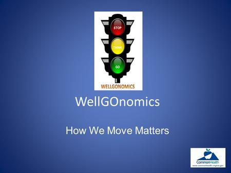 WellGOnomics How We Move Matters. What you do affects how you feel.