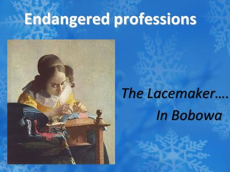 Endangered professions The Lacemaker…. In Bobowa In Bobowa.
