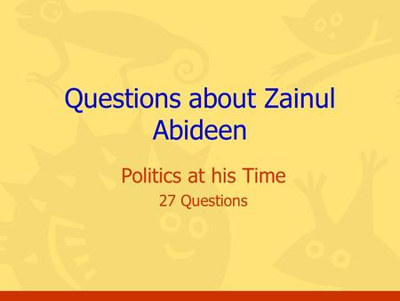 Politics at his Time 27 Questions Questions about Zainul Abideen.