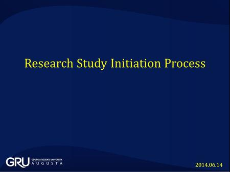Research Study Initiation Process 2014.06.14. GRU CLINICAL AND TRANSLATIONAL RESEARCH LABORATORY RESEARCH ANIMAL RESEARCH HUMAN RESEARCH GRU Clinical.