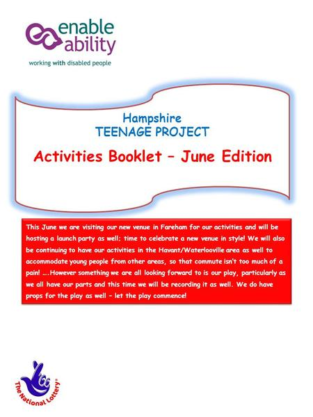 Hampshire TEENAGE PROJECT Activities Booklet – June Edition This June we are visiting our new venue in Fareham for our activities and will be hosting a.