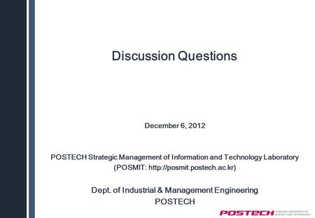 Discussion Questions December 6, 2012 POSTECH Strategic Management of Information and Technology Laboratory (POSMIT:  Dept.