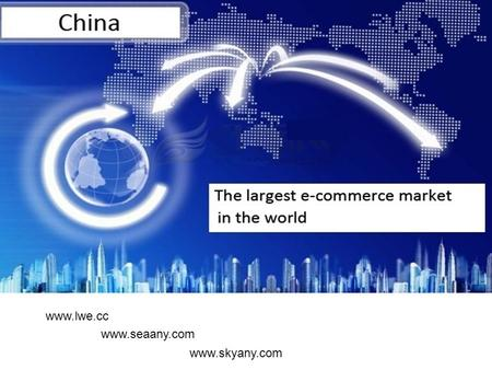Www.lwe.cc www.seaany.com www.skyany.com. The Growth of Cross-Border E-commerce Status in China Unit: Trillion USD.
