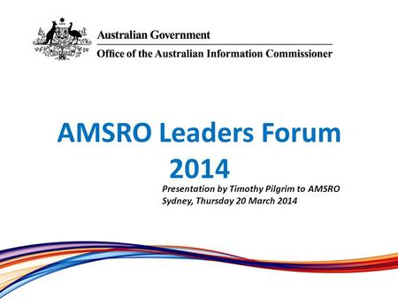 AMSRO Leaders Forum 2014 Presentation by Timothy Pilgrim to AMSRO Sydney, Thursday 20 March 2014.