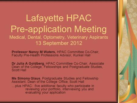 Lafayette HPAC Pre-application Meeting Medical, Dental, Optometry, Veterinary Aspirants 13 September 2012 Professor Nancy M Waters, HPAC Committee Co-Chair,