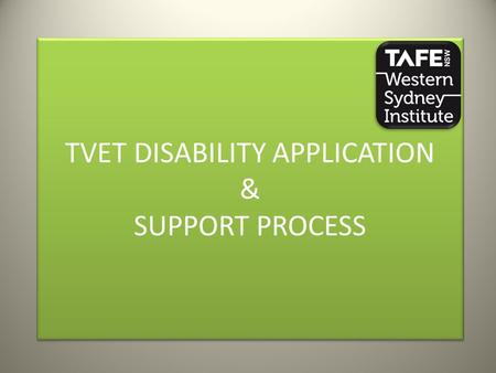 TVET DISABILITY APPLICATION & SUPPORT PROCESS TVET DISABILITY APPLICATION & SUPPORT PROCESS.