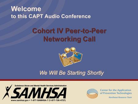 Welcome to this CAPT Audio Conference Cohort IV Peer-to-Peer Networking Call.