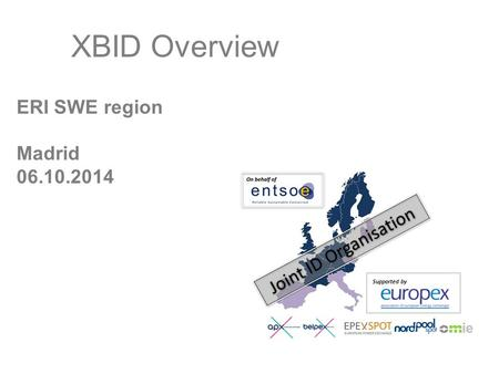 ERI SWE region Madrid 06.10.2014 XBID Overview Supported by.