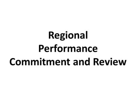 Regional Performance Commitment and Review. QualityEfficiencyTimeliness 5 91-100% of stakeholders rate nutrition policies as satisfactory or better 2.