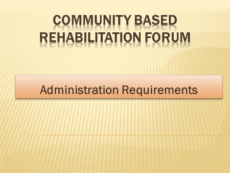 Administration Requirements. 1. Staffing:  Appointment of staff: a) Community Based Rehabilitation Workers:  Select CBRWs from the cluster of villages.