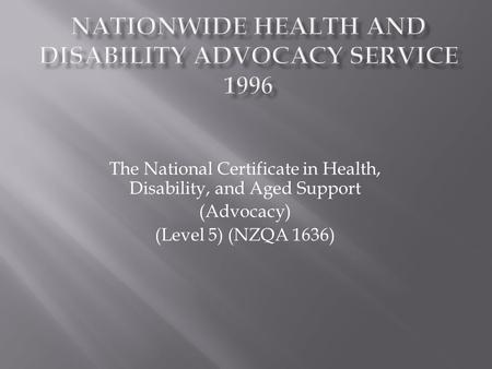 The National Certificate in Health, Disability, and Aged Support (Advocacy) (Level 5) (NZQA 1636)
