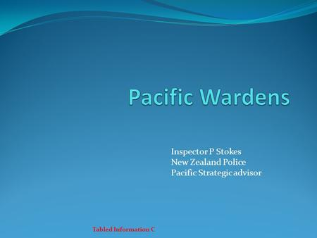 Inspector P Stokes New Zealand Police Pacific Strategic advisor Tabled Information C.