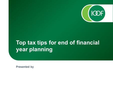 Presented by Top tax tips for end of financial year planning.