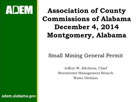 Adem.alabama.gov Association of County Commissions of Alabama December 4, 2014 Montgomery, Alabama Small Mining General Permit Jeffery W. Kitchens, Chief.