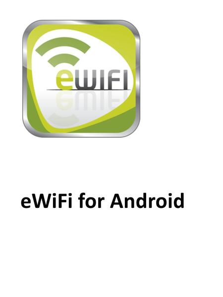 EWiFi for Android. Installing the eWifi app (This step requires internet access) ) 1. To install the eWifi client open the Google Play Store from your.