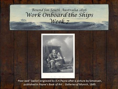 Bound for South Australia 1836 Work Onboard the Ships Week 7 Poor Jack (sailor) engraved by A.H.Payne after a picture by Simonsen, published in Payne's.