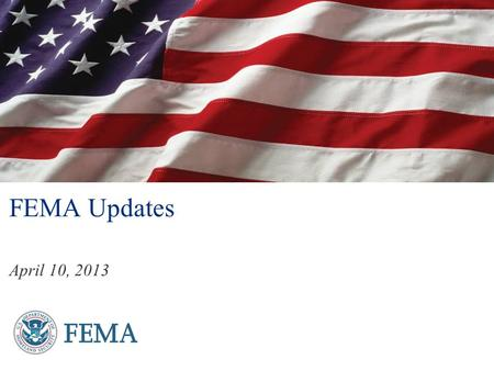 FEMA Updates April 10, 2013. 2 Welcome and Introductions Andy Mitchell Division Director Technological Hazards Division National Preparedness Directorate.