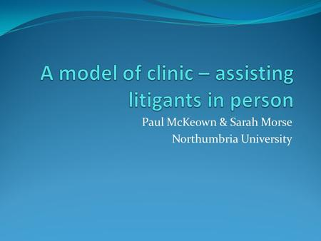 Paul McKeown & Sarah Morse Northumbria University.