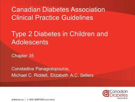 Diabetes.ca | 1-800-BANTING (226-8464) Canadian Diabetes Association Clinical Practice Guidelines Type 2 Diabetes in Children and Adolescents Chapter 35.