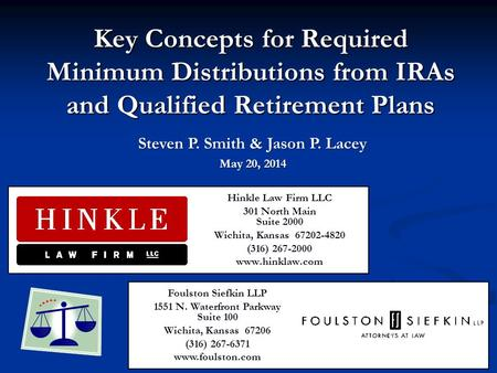 Key Concepts for Required Minimum Distributions from IRAs and Qualified Retirement Plans Hinkle Law Firm LLC 301 North Main Suite 2000 Wichita, Kansas.
