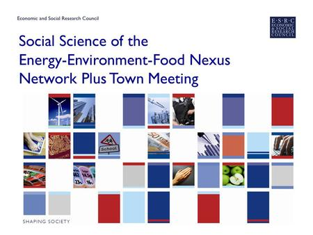 Social Science of the Energy-Environment-Food Nexus Network Plus Town Meeting.