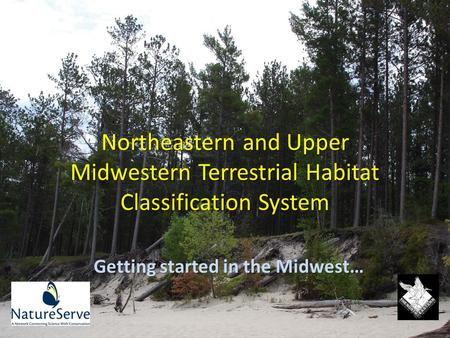 Northeastern and Upper Midwestern Terrestrial Habitat Classification System Getting started in the Midwest…
