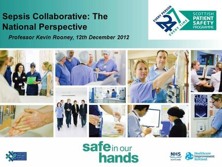 Sepsis Collaborative: The National Perspective Professor Kevin Rooney, 12th December 2012.