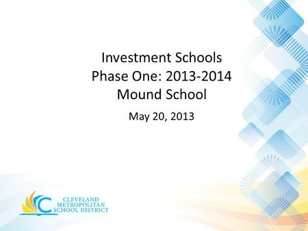 Investment Schools Phase One: 2013-2014 Mound School May 20, 2013.