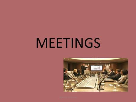 MEETINGS Shumeet K. Grewal. The word 'Meetings' implies the coming together of a certain number of members for transacting the business in agenda, for.