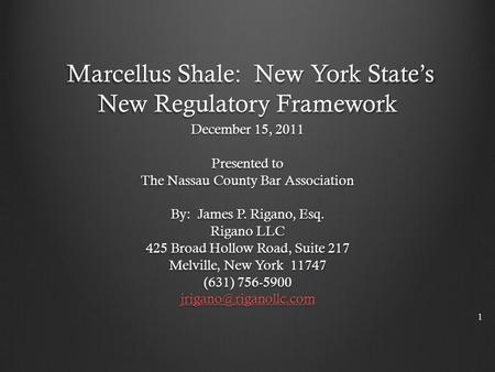 Marcellus Shale: New York State's New Regulatory Framework Marcellus Shale: New York State's New Regulatory Framework December 15, 2011 Presented to The.