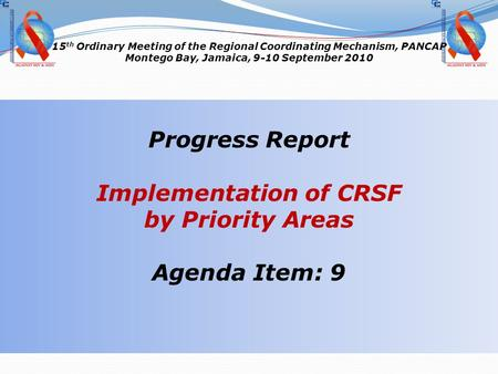 15 th Ordinary Meeting of the Regional Coordinating Mechanism, PANCAP Montego Bay, Jamaica, 9-10 September 2010 Progress Report Implementation of CRSF.
