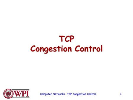 TCP Congestion Control Computer Networks TCP Congestion Control 1.