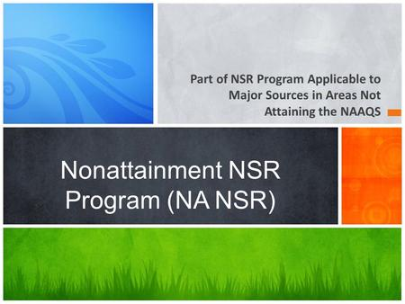 Part of NSR Program Applicable to Major Sources in Areas Not Attaining the NAAQS Nonattainment NSR Program (NA NSR)