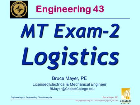 ENGR-43_Exam_Logistics_MTE-2.ppt 1 Bruce Mayer, PE Engineering-43: Engineering Circuit Analysis Bruce Mayer, PE Licensed Electrical.