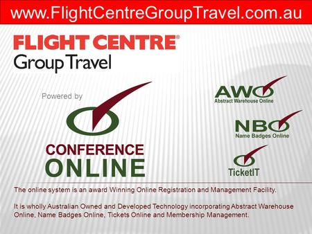 Www.FlightCentreGroupTravel.com.au The online system is an award Winning Online Registration and Management Facility. It is wholly Australian Owned and.