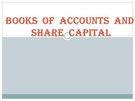 BOOKS OF ACCOUNTS AND SHARE CAPITAL