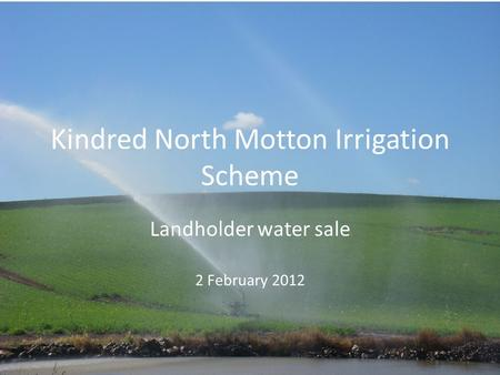 Kindred North Motton Irrigation Scheme Landholder water sale 2 February 2012.