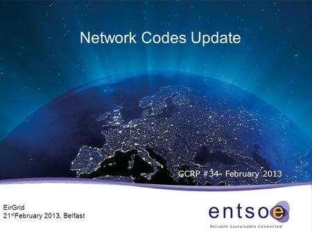 Network Codes Update GCRP #34- February 2013 EirGrid 21 st February 2013, Belfast.