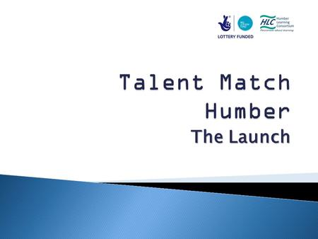 The Launch.  Talent Match Humber  Community Grants  Teaching Conference  Skills Pledge.