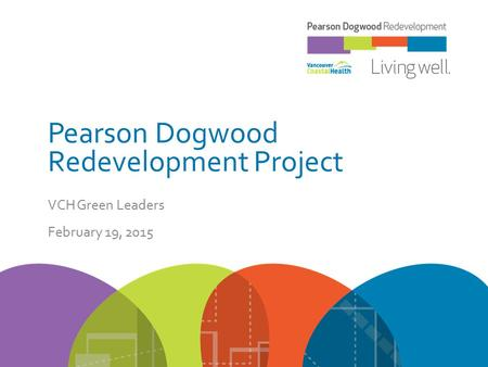 Pearson Dogwood Redevelopment Project VCH Green Leaders February 19, 2015.