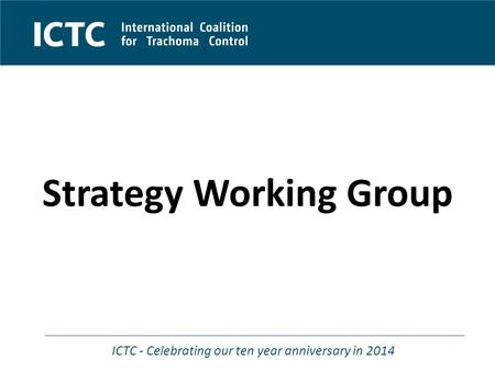 ICTC - Celebrating our ten year anniversary in 2014 Strategy Working Group.