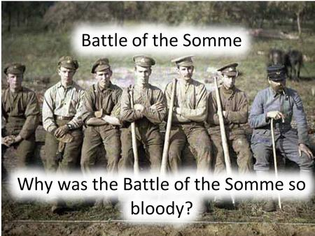 You are going to plan the Battle of the Somme In groups you all need the 'Battle planners Kit' – Lay this on your tables. Instructions from Head Quarters.