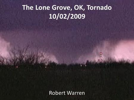 The Lone Grove, OK, Tornado 10/02/2009 Robert Warren.