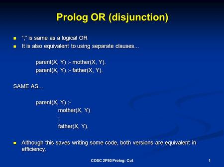 "Prolog OR (disjunction) "";"" is same as a logical OR "";"" is same as a logical OR It is also equivalent to using separate clauses... It is also equivalent."