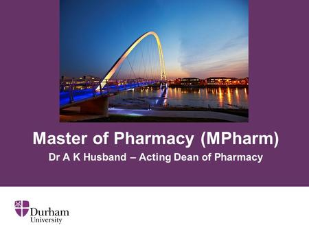 Master of Pharmacy (MPharm) Dr A K Husband – Acting Dean of Pharmacy.