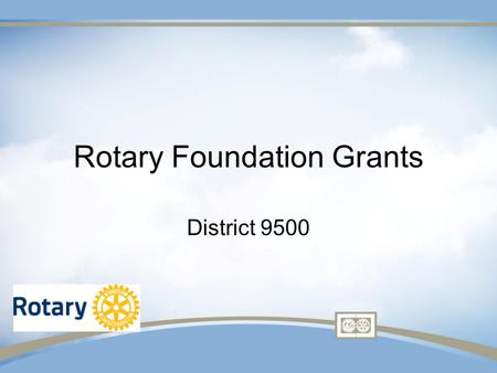 Rotary Foundation Grants District 9500. AREAS OF FOCUS ALL GRANTS MUST ADDRESS AT LEAST ONE OF THE FOLLOWING Peace & conflict prevention / resolution.
