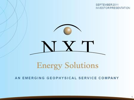 AN EMERGING GEOPHYSICAL SERVICE COMPANY SEPTEMBER 2011 INVESTOR PRESENTATION 1.
