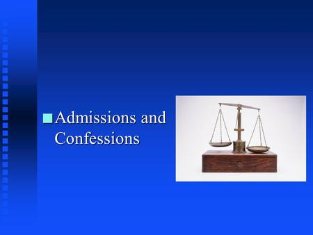 n Admissions n Admissions and Confessions Admissions and Confessions Generally n Under the FRE, any statement made by a party is an admission and can.