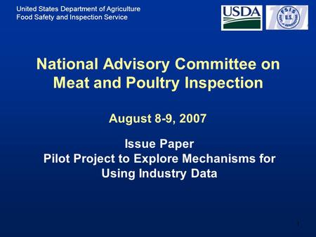 United States Department of Agriculture Food Safety and Inspection Service 1 National Advisory Committee on Meat and Poultry Inspection August 8-9, 2007.